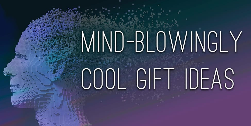 Mind Blowing Gift Ideas