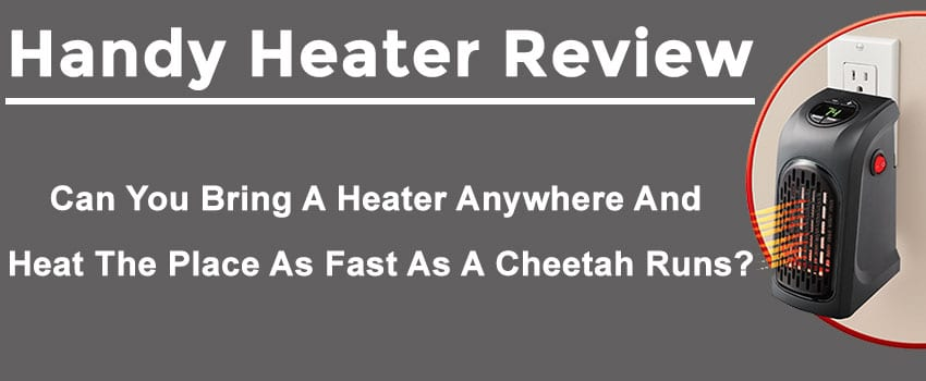 Handy Heater Review Can You Bring A Heater Anywhere And Heat The Place As Fast As A Cheetah Runs