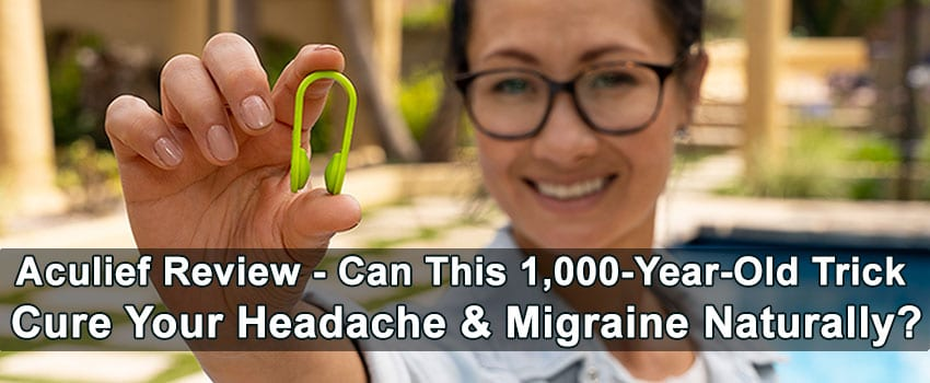 Aculief Review - Can This 1,000-Year- Old Trick Cure Your Headache & Migraine Naturally?