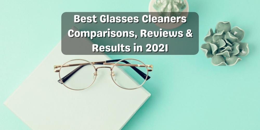 Top 10 Best Glasses Cleaner Review and Results - Must Read Before Buying